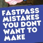 Fastpass Mistakes You Don't Want to Make at Disney World 1