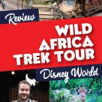 Wild Africa Trek Disney Tour Review